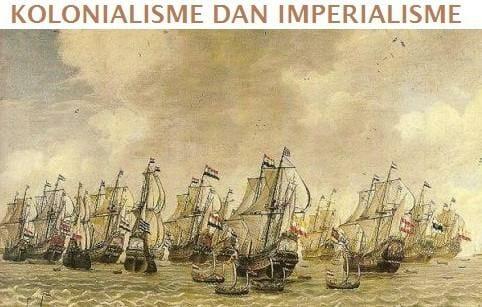 Sejarah Lengkap Kolonialisme Dan Imperialisme Di Indonesia